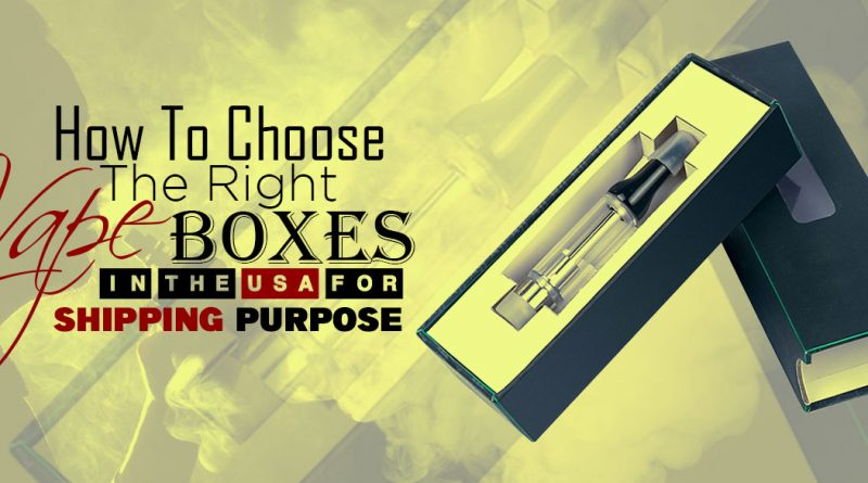 How-To-Choose-The-Right-Vape-Boxes-In-The-USA